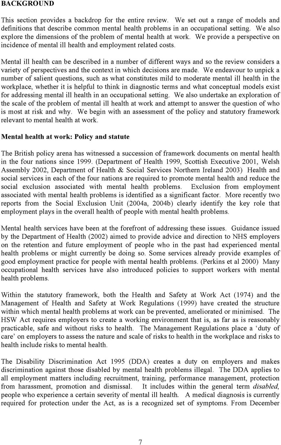 Mental ill health can be described in a number of different ways and so the review considers a variety of perspectives and the context in which decisions are made.