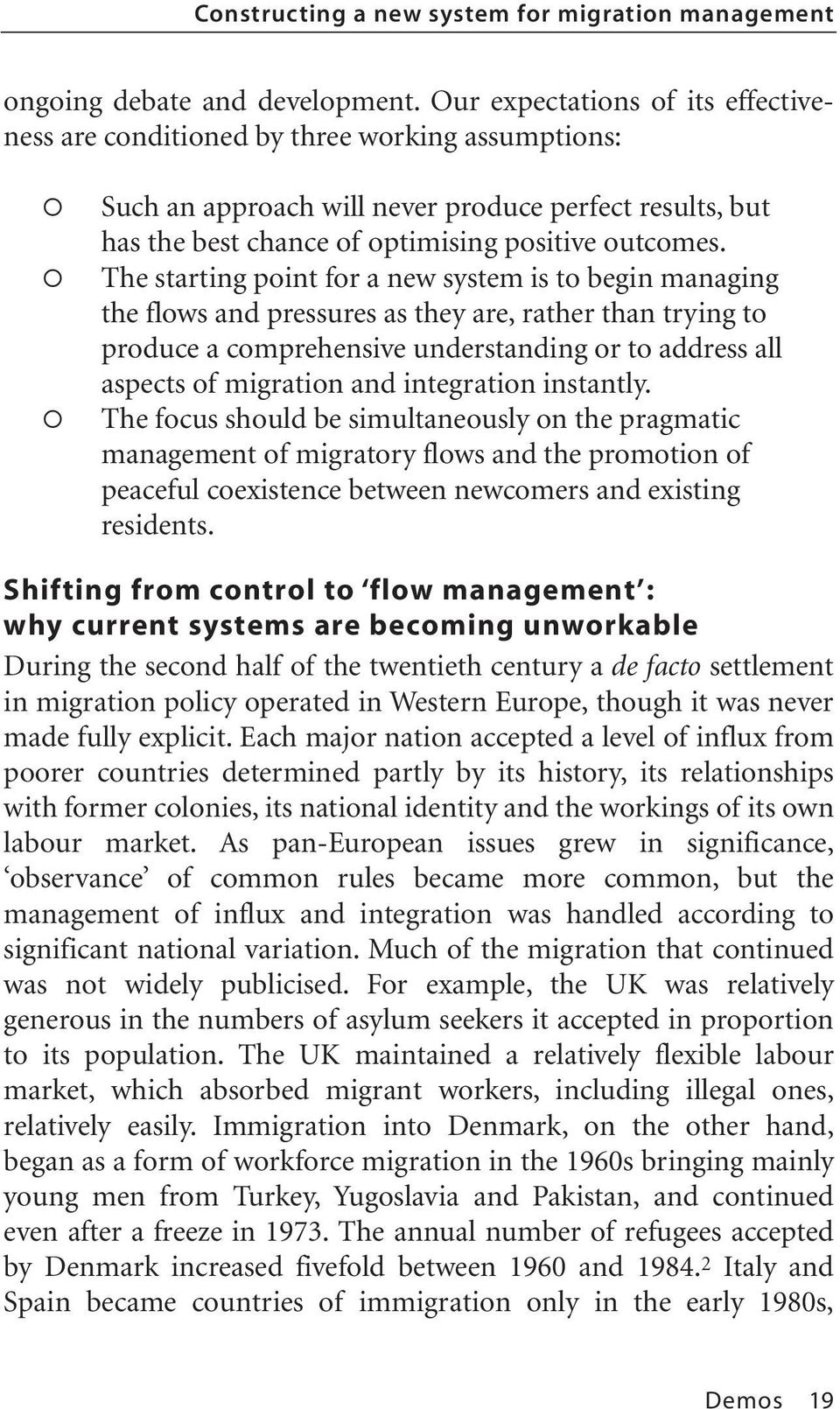 The starting point for a new system is to begin managing the flows and pressures as they are, rather than trying to produce a comprehensive understanding or to address all aspects of migration and
