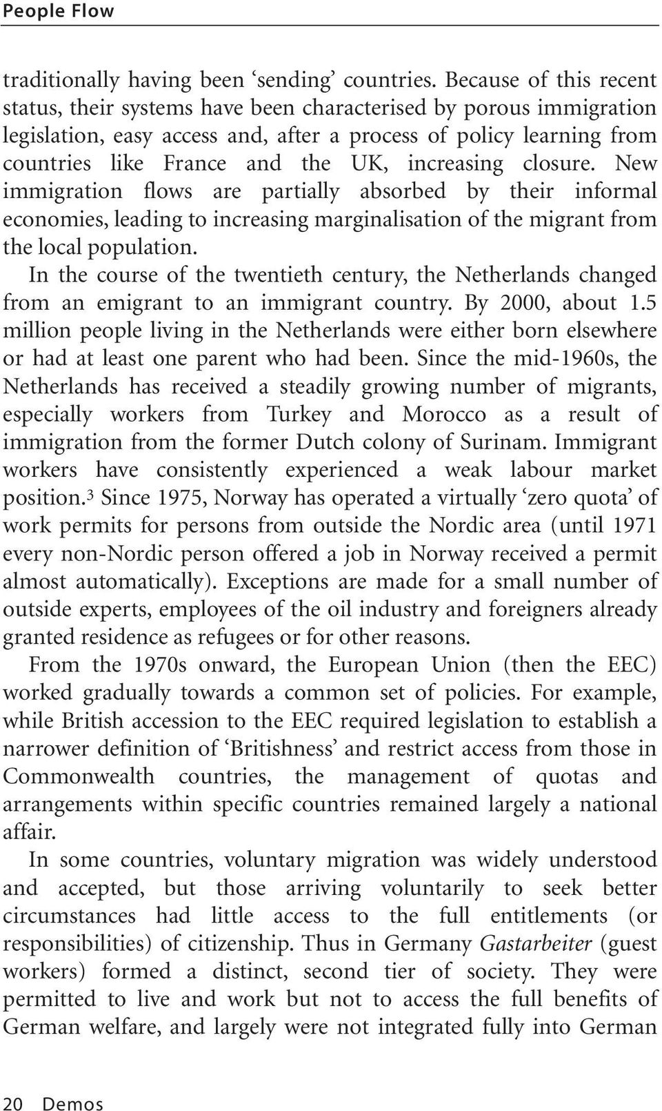 increasing closure. New immigration flows are partially absorbed by their informal economies, leading to increasing marginalisation of the migrant from the local population.