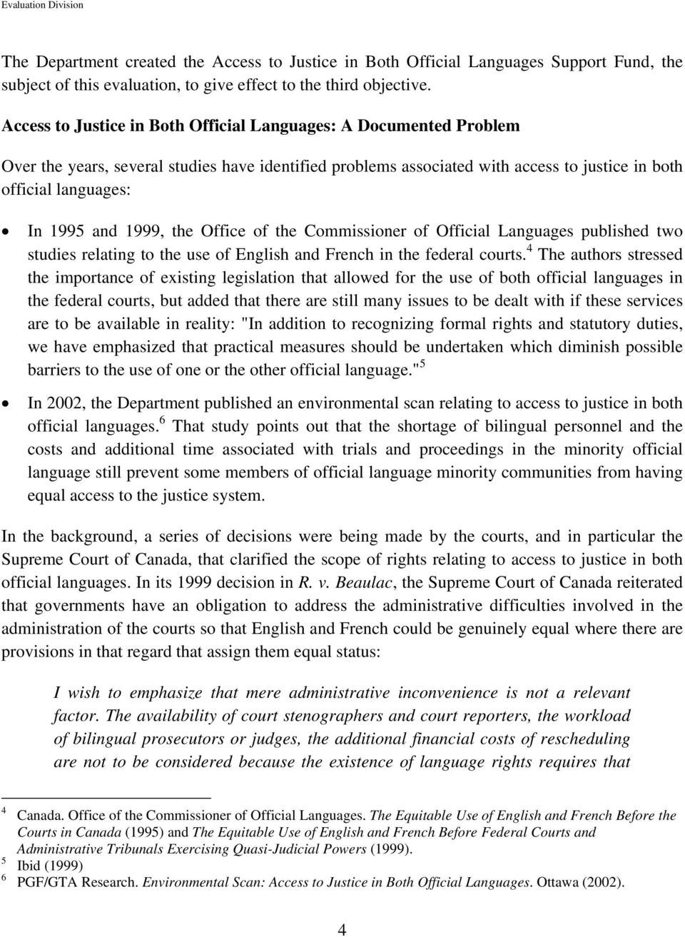1999, the Office of the Commissioner of Official Languages published two studies relating to the use of English and French in the federal courts.