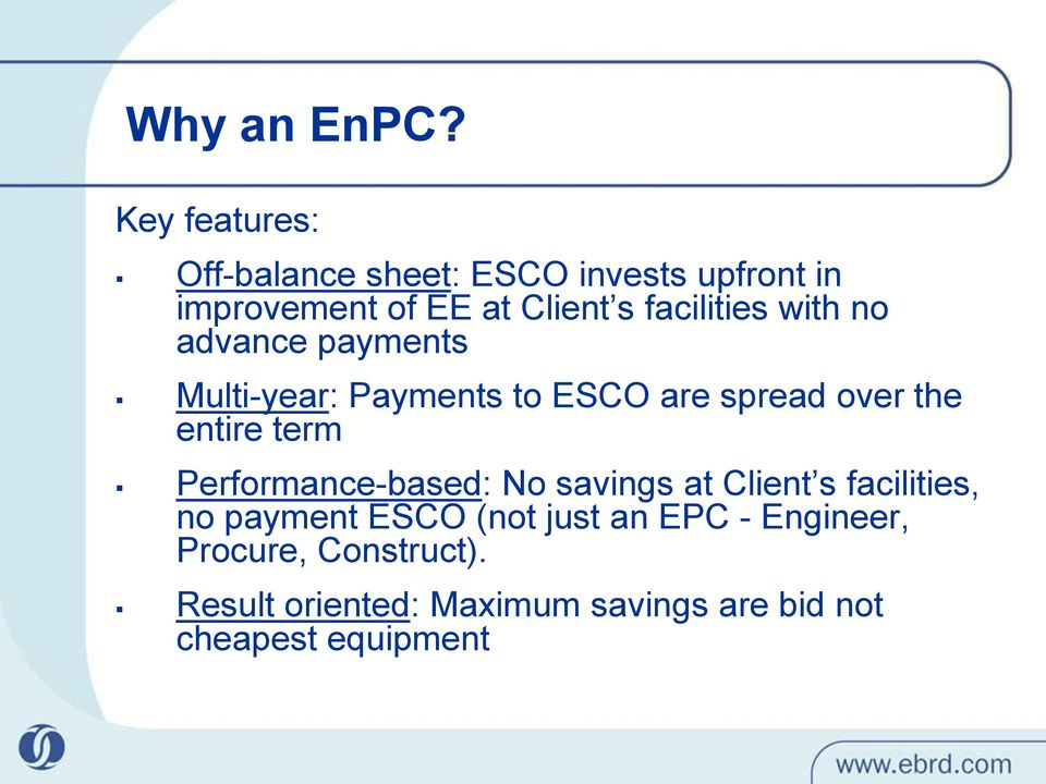 facilities with no advance payments Multi-year: Payments to ESCO are spread over the entire
