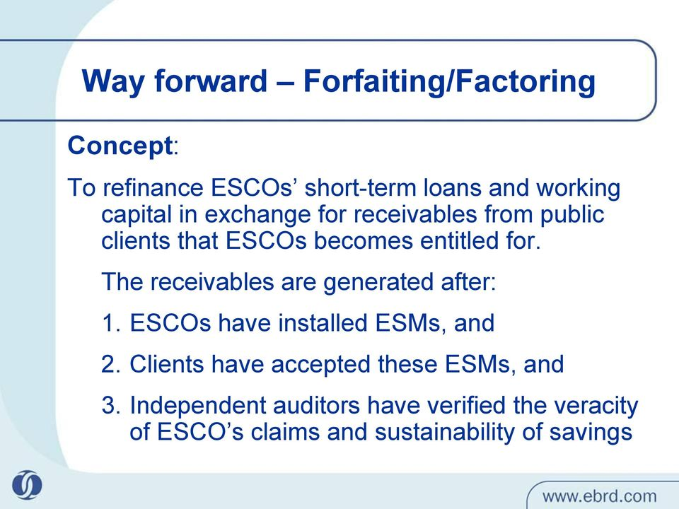 The receivables are generated after: 1. ESCOs have installed ESMs, and 2.