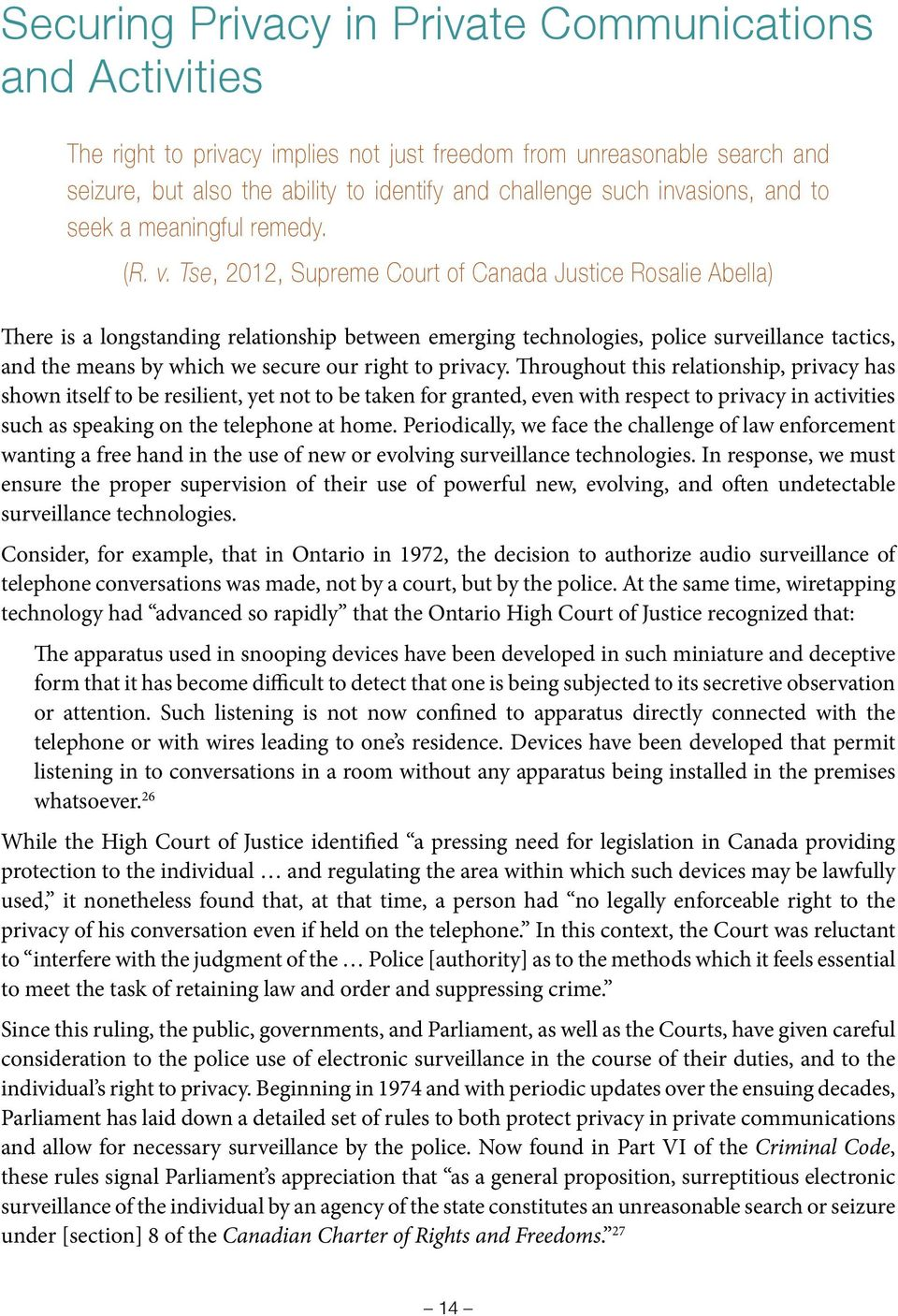 Tse, 2012, Supreme Court of Canada Justice Rosalie Abella) There is a longstanding relationship between emerging technologies, police surveillance tactics, and the means by which we secure our right