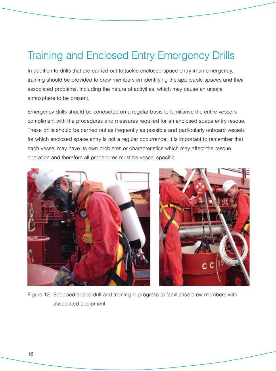 Emergency drills should be conducted on a regular basis to familiarise the entire vessel s compliment with the procedures and measures required for an enclosed space entry rescue.
