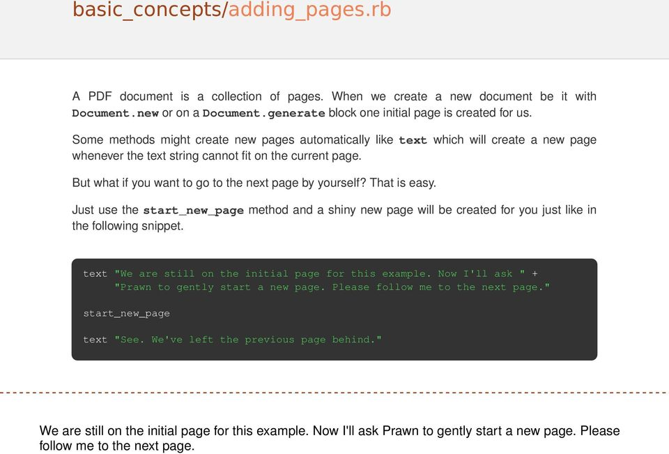 But what if you want to go to the next page by yourself? That is easy. Just use the start_new_page method and a shiny new page will be created for you just like in the following snippet.