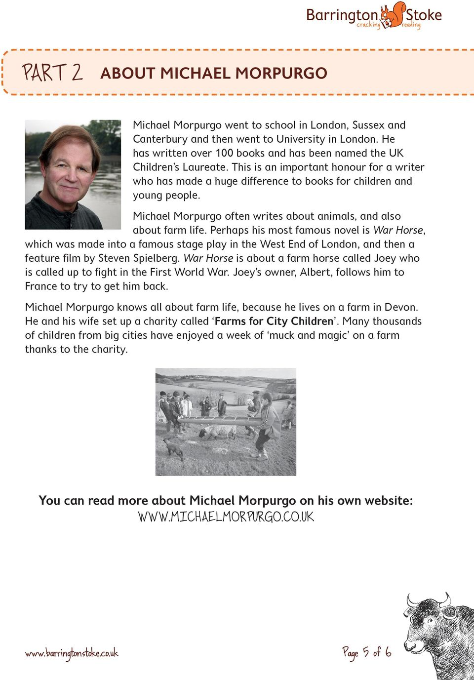 Michael Morpurgo often writes about animals, and also about farm life.