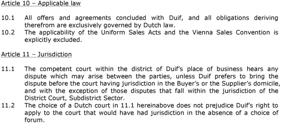1 The competent court within the district of Duif s place of business hears any dispute which may arise between the parties, unless Duif prefers to bring the dispute before the court having