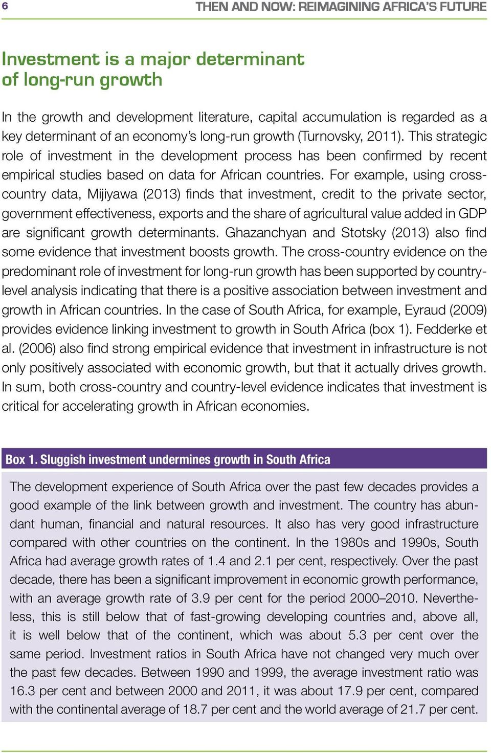 For example, using crosscountry data, Mijiyawa (2013) finds that investment, credit to the private sector, government effectiveness, exports and the share of agricultural value added in GDP are