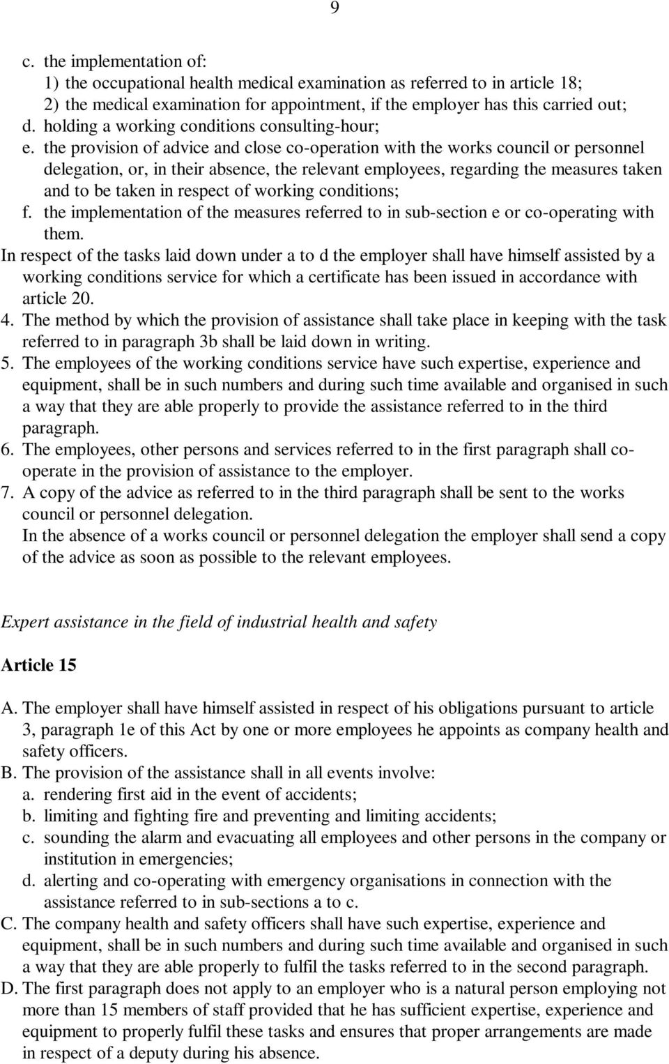 the provision of advice and close co-operation with the works council or personnel delegation, or, in their absence, the relevant employees, regarding the measures taken and to be taken in respect of