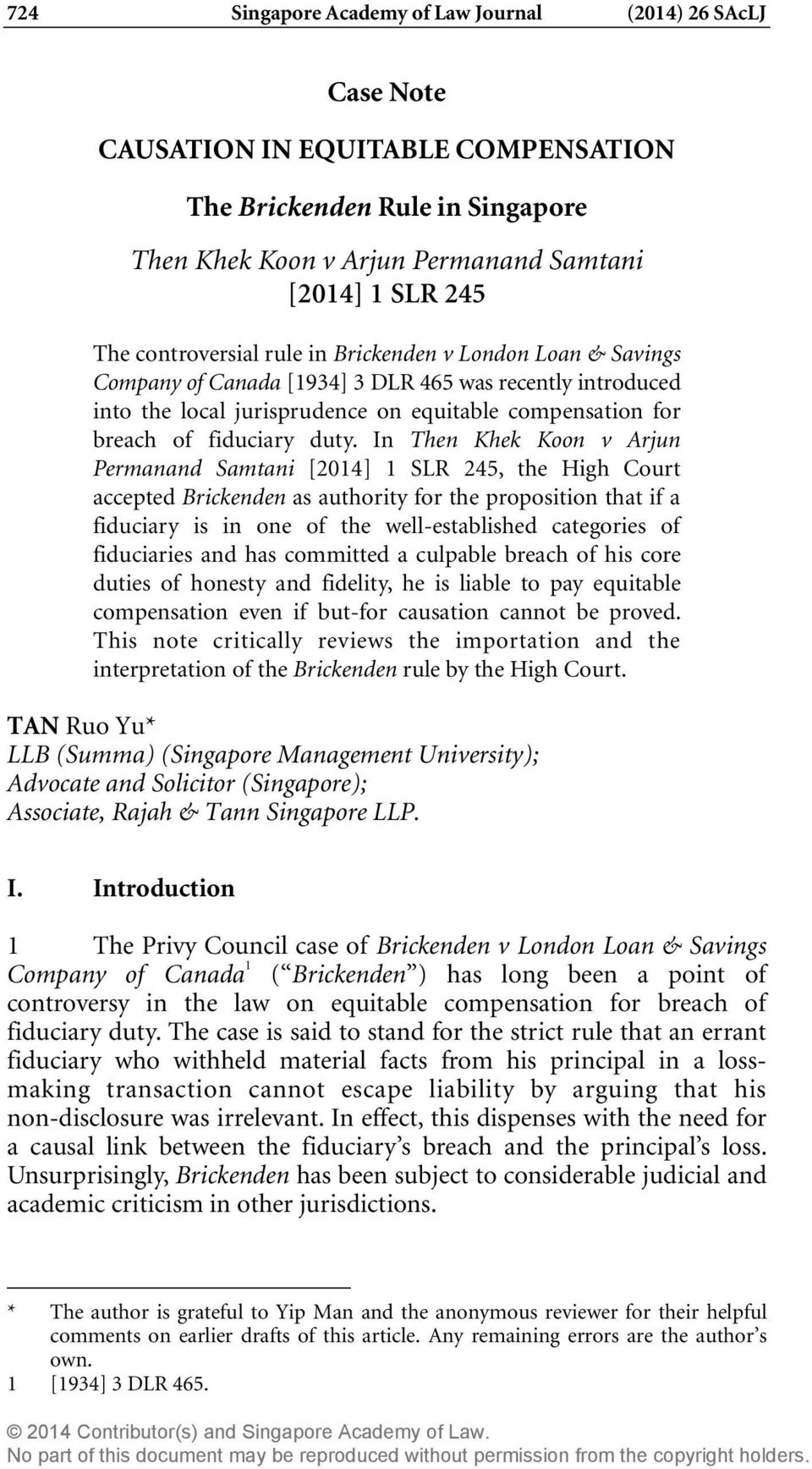 In Then Khek Koon v Arjun Permanand Samtani [2014] 1 SLR 245, the High Court accepted Brickenden as authority for the proposition that if a fiduciary is in one of the well-established categories of