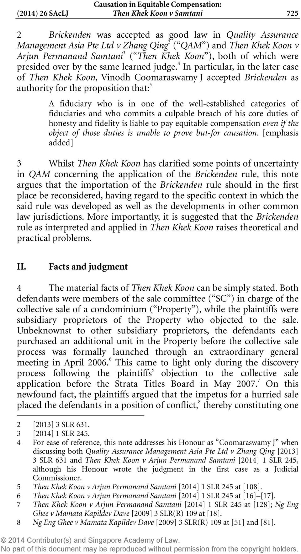 4 In particular, in the later case of Then Khek Koon, Vinodh Coomaraswamy J accepted Brickenden as authority for the proposition that: 5 A fiduciary who is in one of the well-established categories