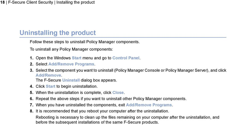 Select the component you want to uninstall (Policy Manager Console or Policy Manager Server), and click Add/Remove. The F-Secure Uninstall dialog box appears. 4. Click Start to begin uninstallation.