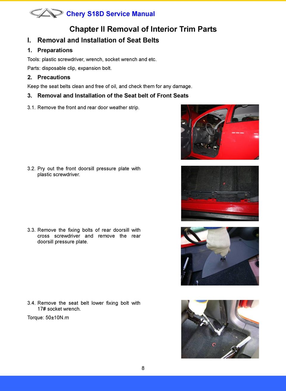 Removal and Installation of the Seat belt of Front Seats 3.1. Remove the front and rear door weather strip. 3.2.