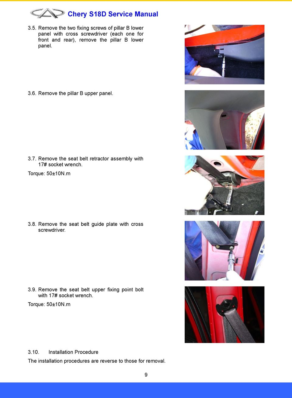 Torque: 50±10N.m 3.8. Remove the seat belt guide plate with cross screwdriver. 3.9.