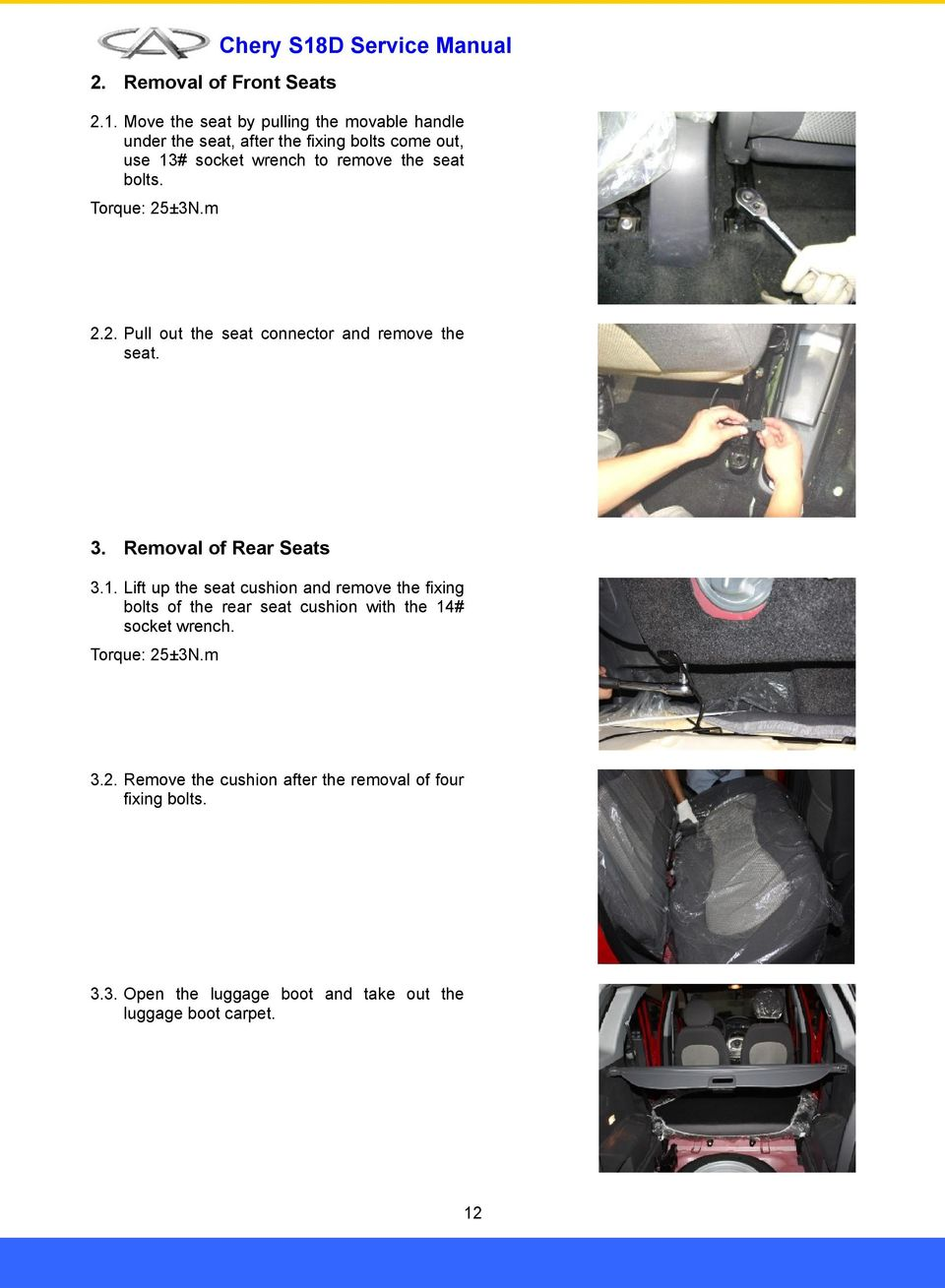 seat bolts. Torque: 25±3N.m 2.2. Pull out the seat connector and remove the seat. 3. Removal of Rear Seats 3.1.