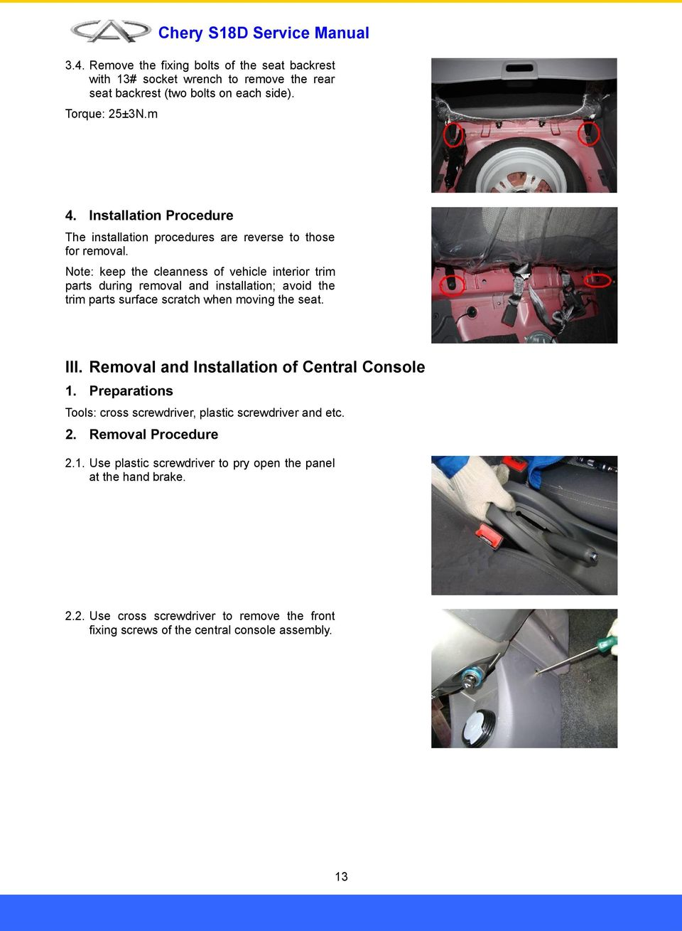 Note: keep the cleanness of vehicle interior trim parts during removal and installation; avoid the trim parts surface scratch when moving the seat. III.
