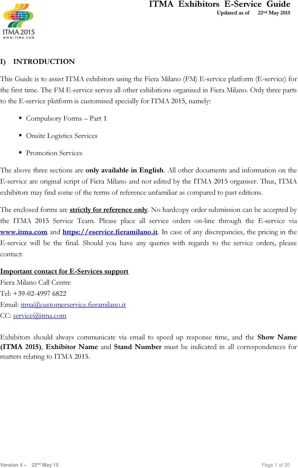 Only three parts to the E-service platform is customised specially for ITMA 2015, namely: Compulsory Forms Part 1 Onsite Logistics Services Promotion Services The above three sections are only
