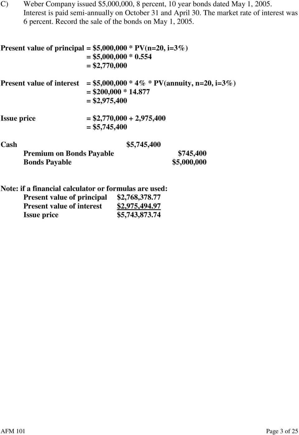 554 = $2,770,000 Present value of interest = $5,000,000 * 4% * PV(annuity, n=20, i=3%) = $200,000 * 14.