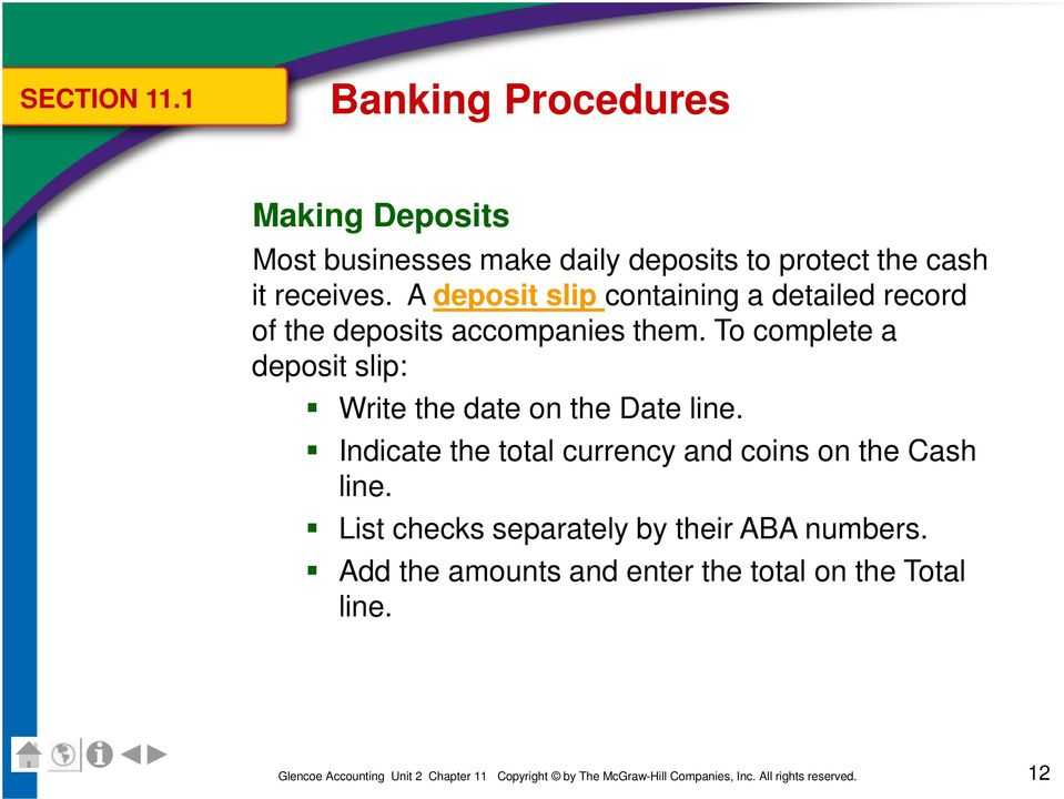 receives. A deposit slip containing a detailed record of the deposits accompanies them.