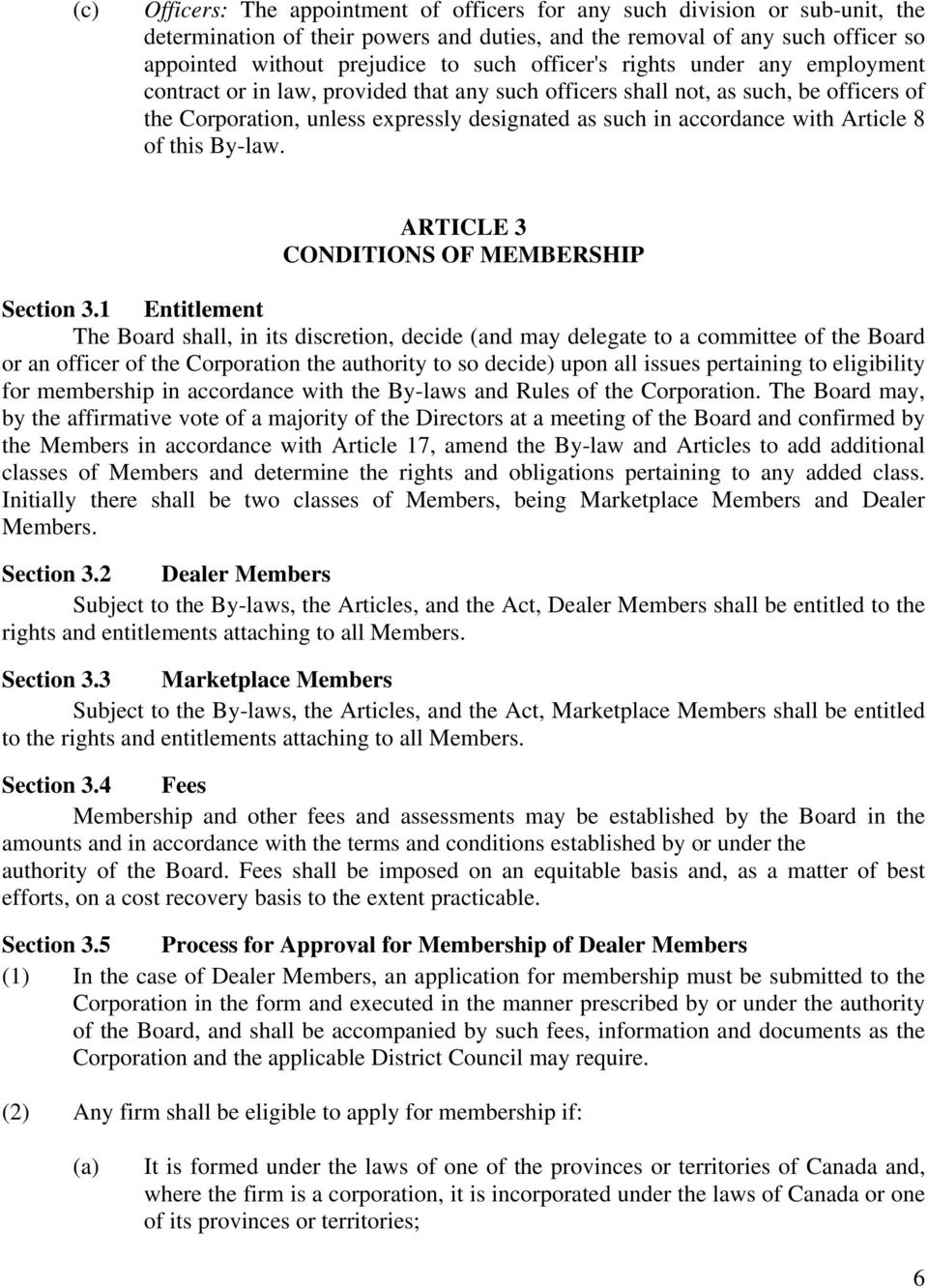Article 8 of this By-law. ARTICLE 3 CONDITIONS OF MEMBERSHIP Section 3.
