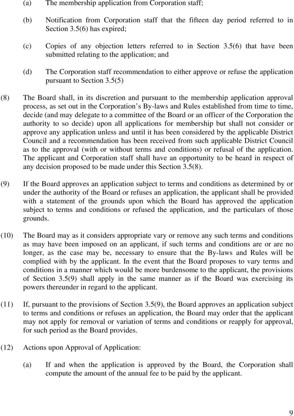 5(6) that have been submitted relating to the application; and The Corporation staff recommendation to either approve or refuse the application pursuant to Section 3.