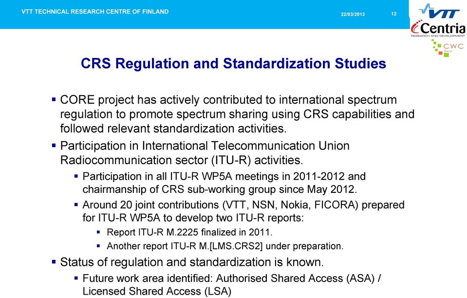 Participation in all ITU-R WP5A meetings in 2011-2012 and chairmanship of CRS sub-working group since May 2012.