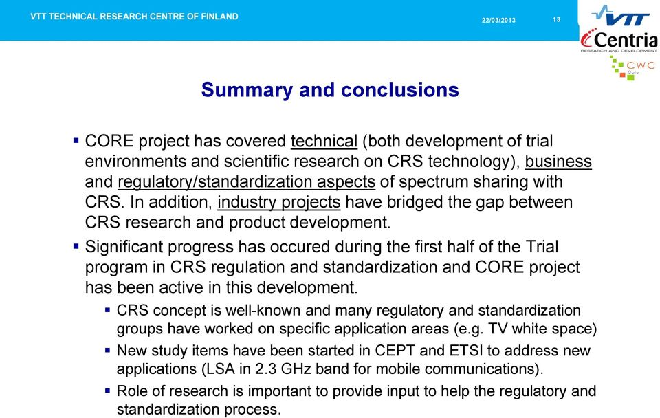 Significant progress has occured during the first half of the Trial program in CRS regulation and standardization and CORE project has been active in this development.
