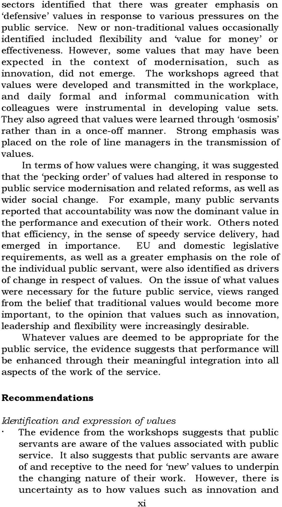 However, some values that may have been expected in the context of modernisation, such as innovation, did not emerge.