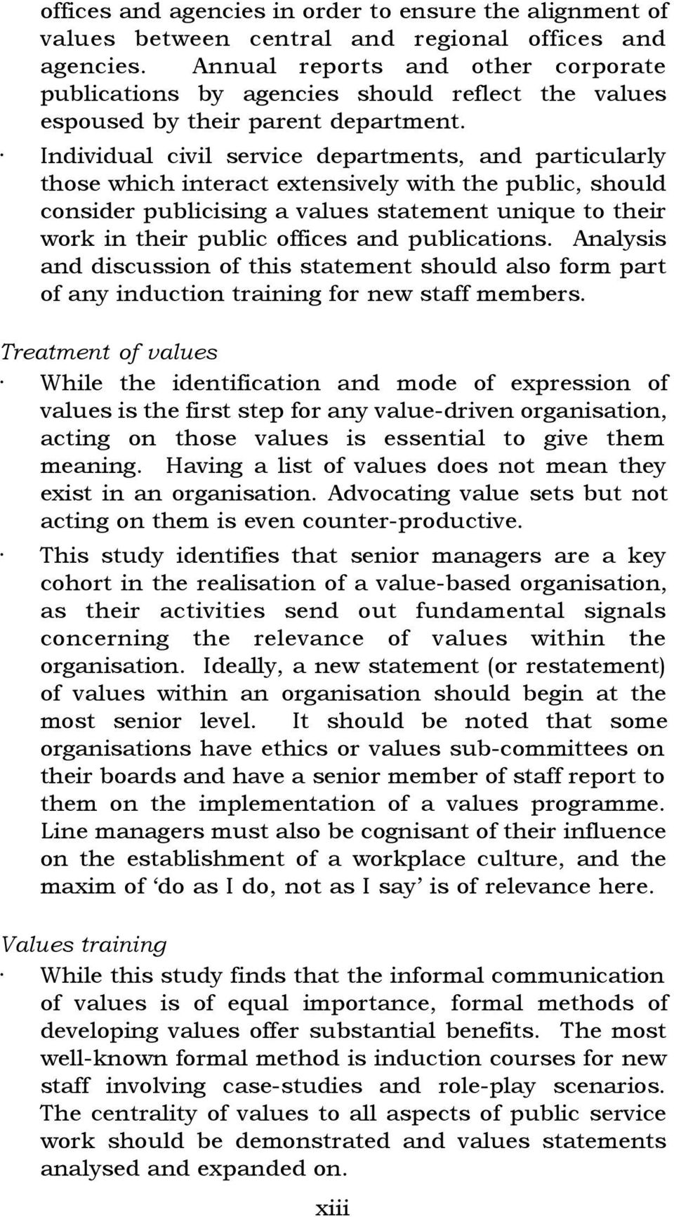 Individual civil service departments, and particularly those which interact extensively with the public, should consider publicising a values statement unique to their work in their public offices