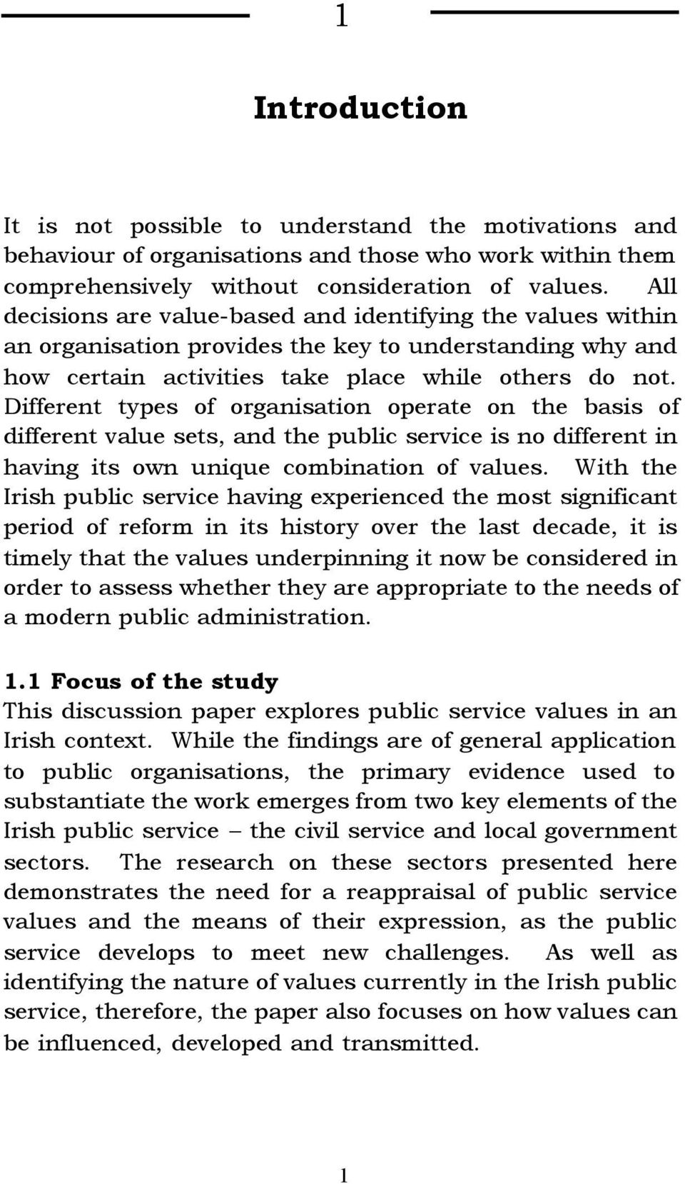 Different types of organisation operate on the basis of different value sets, and the public service is no different in having its own unique combination of values.