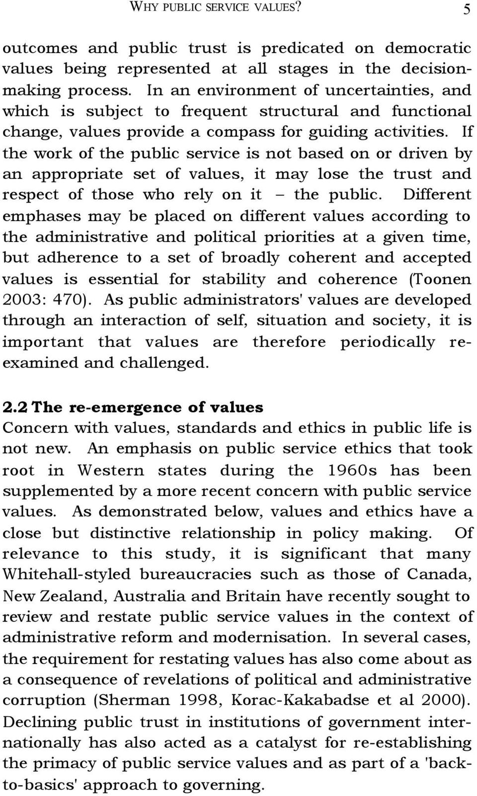 If the work of the public service is not based on or driven by an appropriate set of values, it may lose the trust and respect of those who rely on it the public.