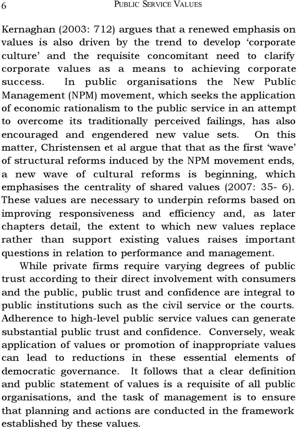 In public organisations the New Public Management (NPM) movement, which seeks the application of economic rationalism to the public service in an attempt to overcome its traditionally perceived