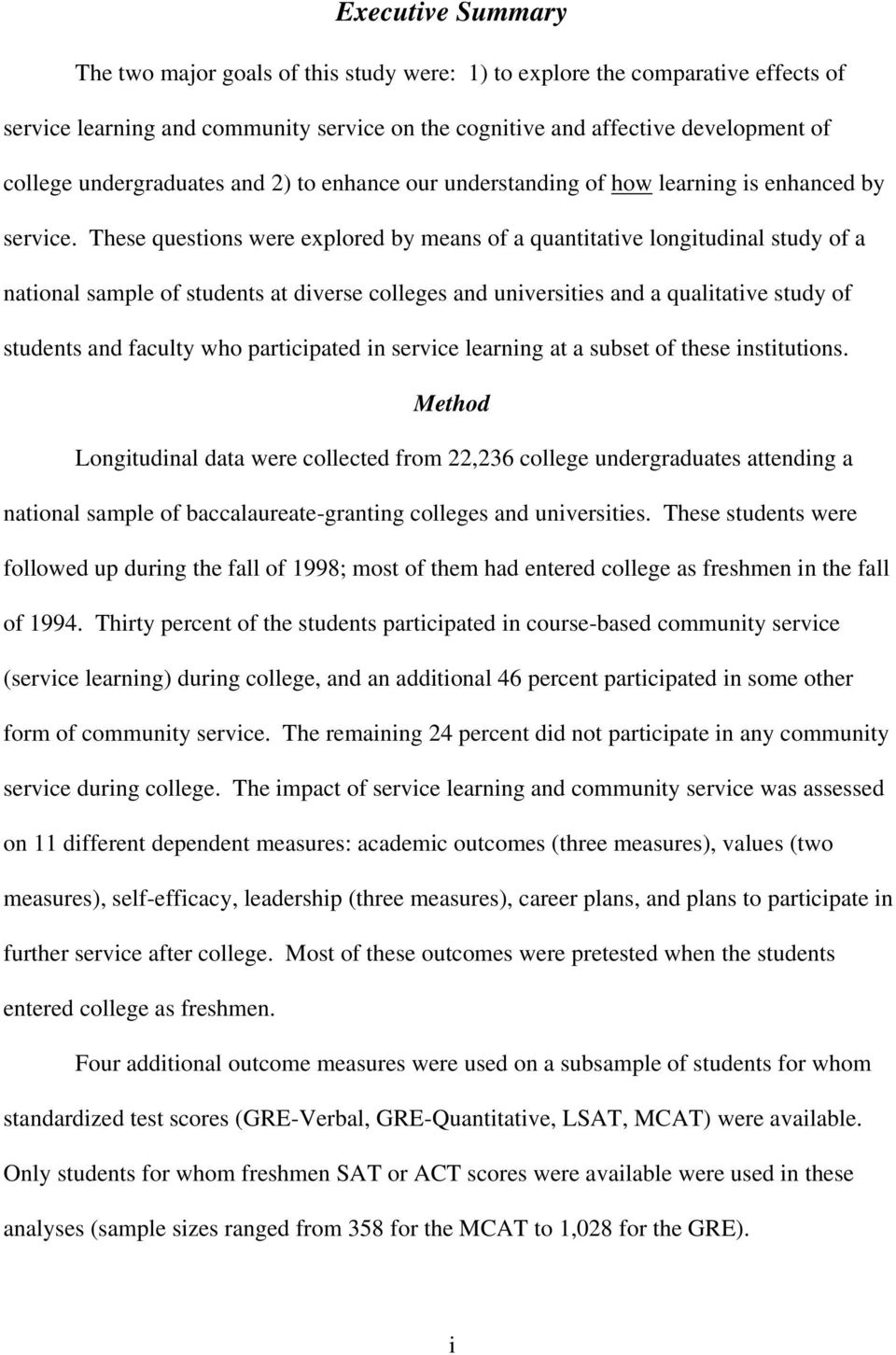 These questions were explored by means of a quantitative longitudinal study of a national sample of students at diverse colleges and universities and a qualitative study of students and faculty who
