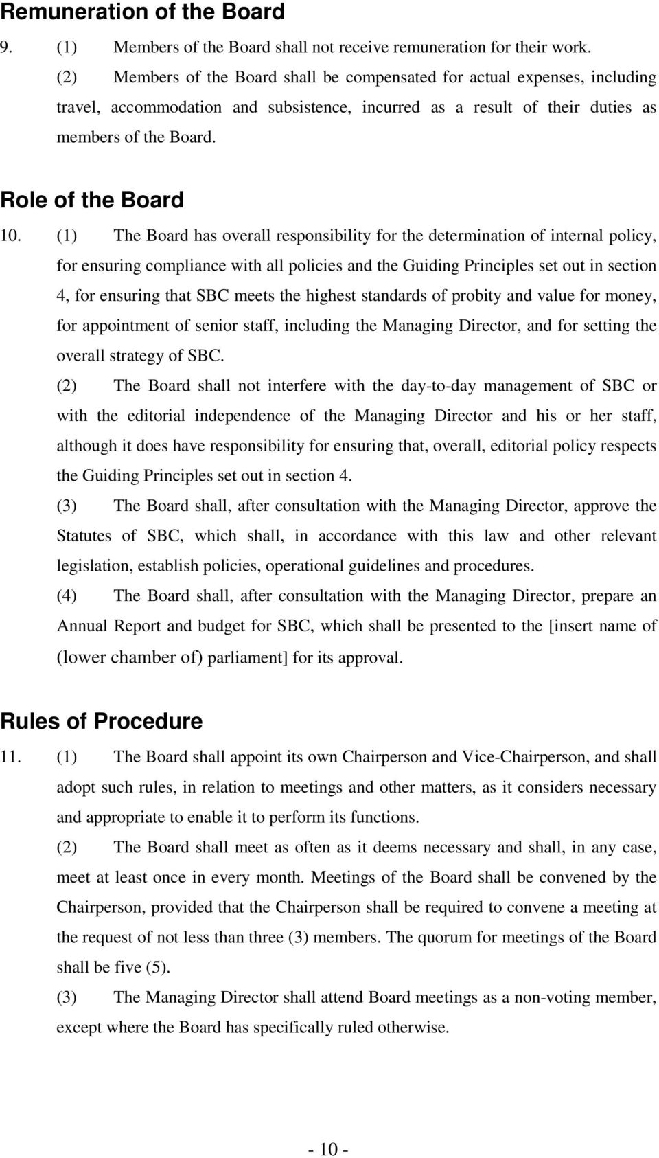 (1) The Board has overall responsibility for the determination of internal policy, for ensuring compliance with all policies and the Guiding Principles set out in section 4, for ensuring that SBC