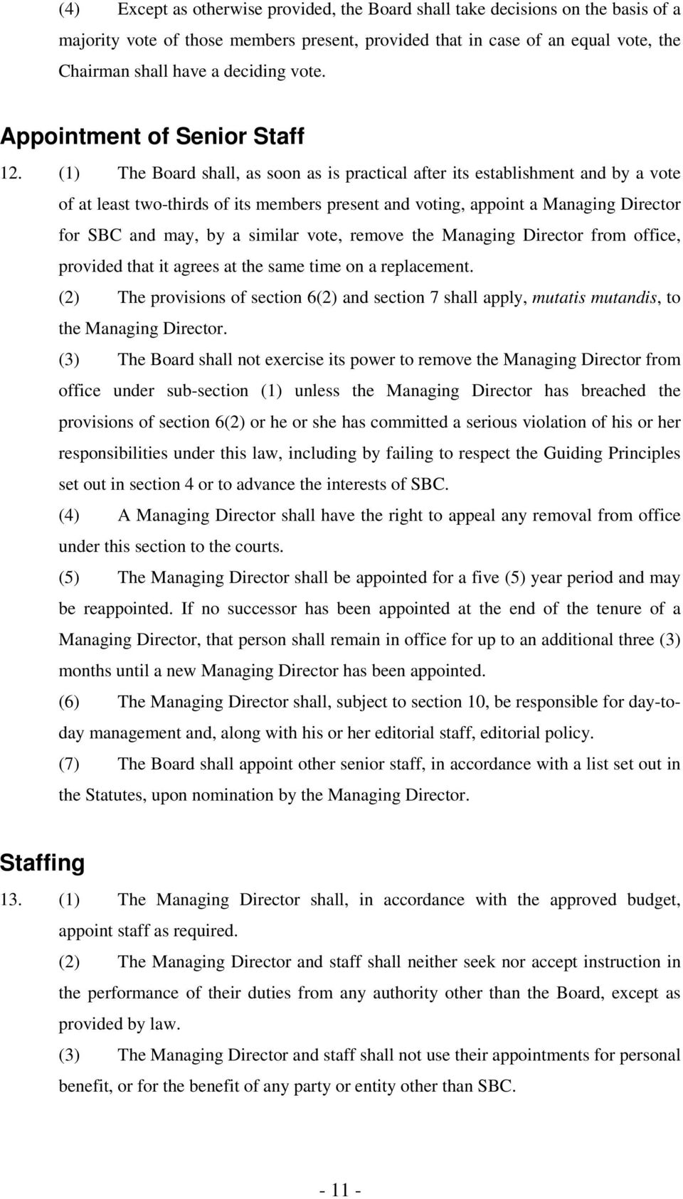 (1) The Board shall, as soon as is practical after its establishment and by a vote of at least two-thirds of its members present and voting, appoint a Managing Director for SBC and may, by a similar