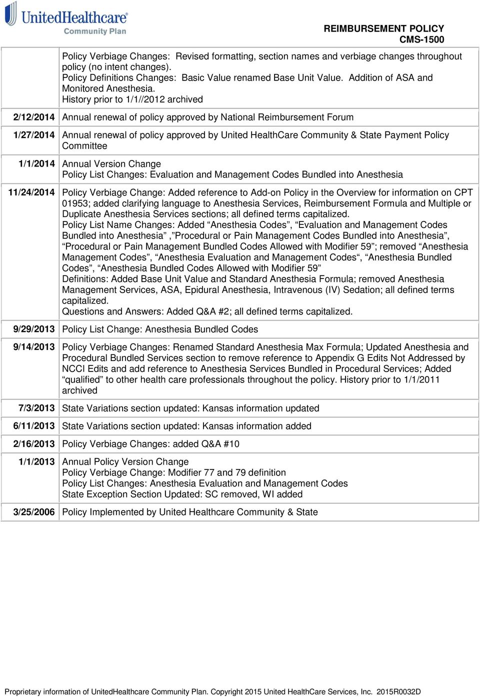 History prior to 1/1//2012 archived 2/12/2014 Annual renewal of policy approved by National Reimbursement Forum 1/27/2014 Annual renewal of policy approved by United HealthCare Community & State