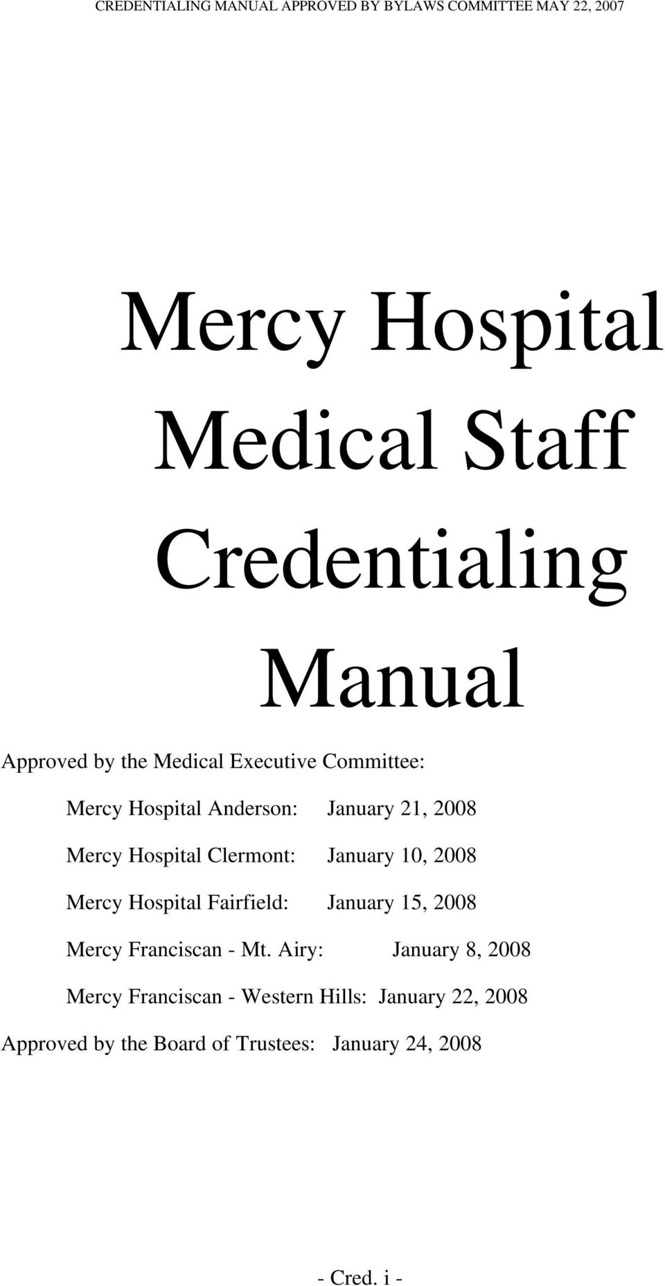 Clermont: January 10, 2008 Mercy Hospital Fairfield: January 15, 2008 Mercy Franciscan - Mt.
