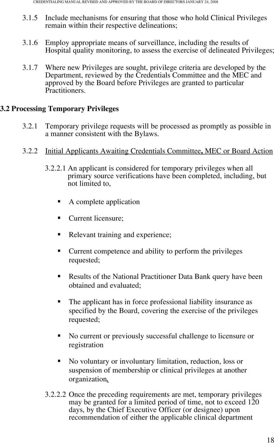particular Practitioners. 3.2 Processing Temporary Privileges 3.2.1 Temporary privilege requests will be processed as promptly as possible in a manner consistent with the Bylaws. 3.2.2 Initial Applicants Awaiting Credentials Committee, MEC or Board Action 3.