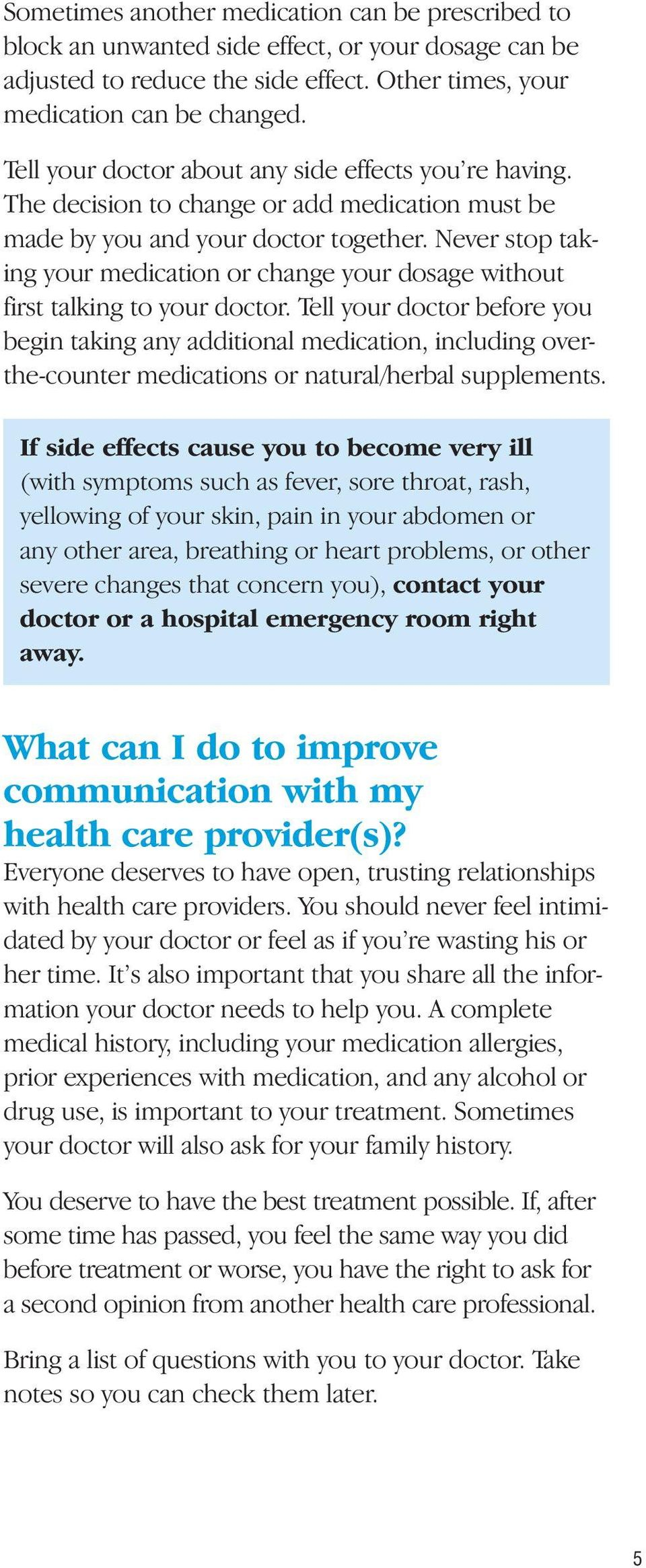 Never stop taking your medication or change your dosage without first talking to your doctor.