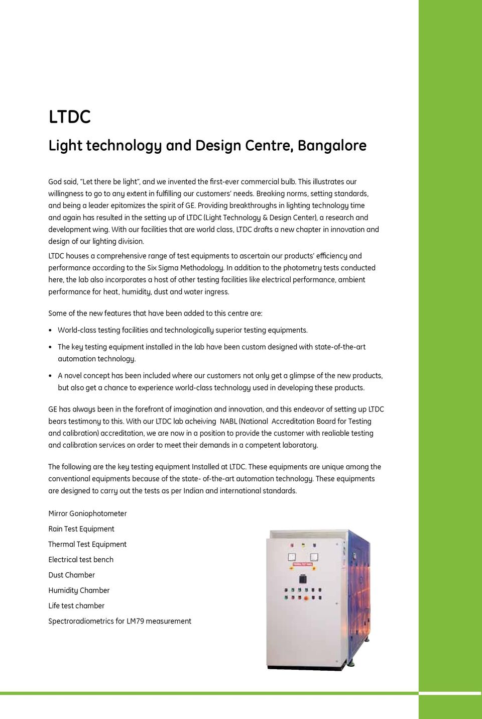Providing breakthroughs in lighting technology time and again has resulted in the setting up of LTDC (Light Technology & Design Center), a research and development wing.