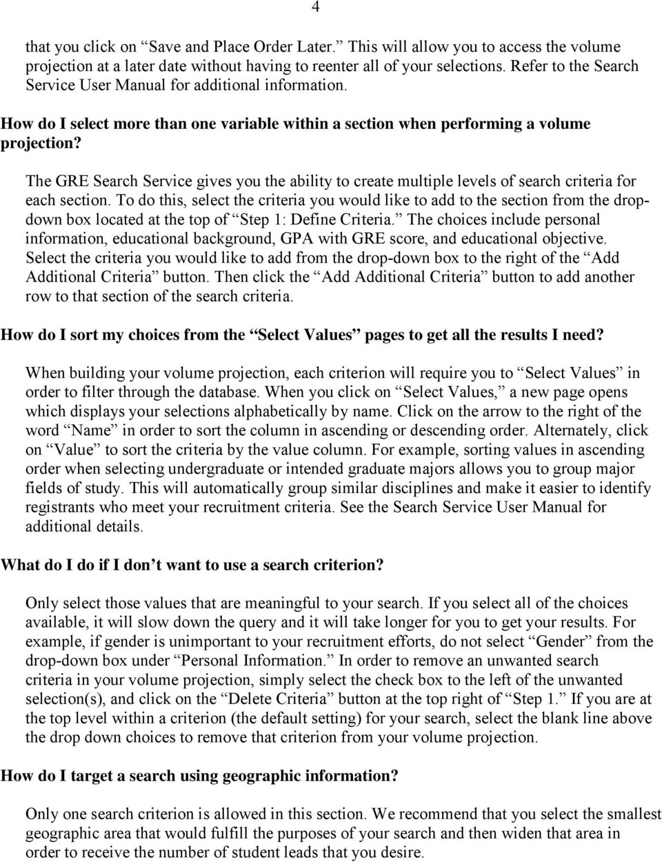 The GRE Search Service gives you the ability to create multiple levels of search criteria for each section.