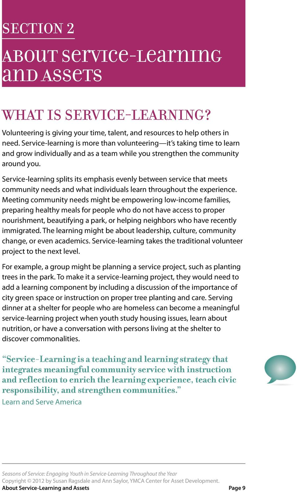 Service-learning splits its emphasis evenly between service that meets community needs and what individuals learn throughout the experience.