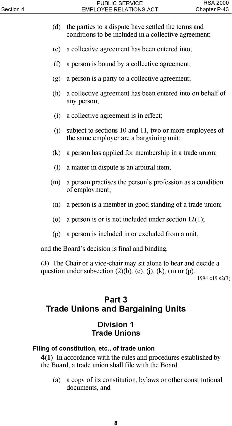 in effect; (j) subject to sections 10 and 11, two or more employees of the same employer are a bargaining unit; (k) a person has applied for membership in a trade union; (l) a matter in dispute is an