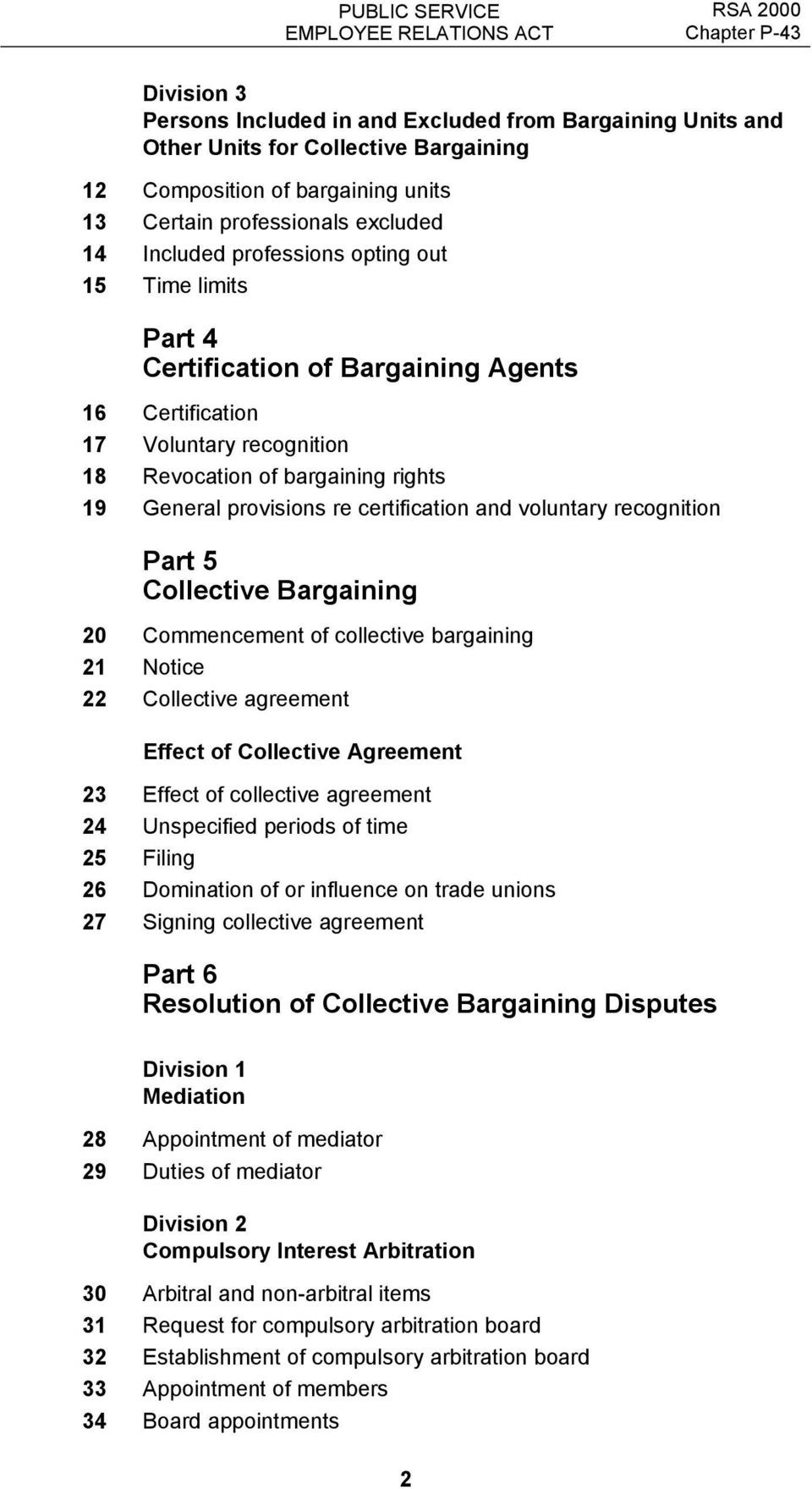 certification and voluntary recognition Part 5 Collective Bargaining 20 Commencement of collective bargaining 21 Notice 22 Collective agreement Effect of Collective Agreement 23 Effect of collective