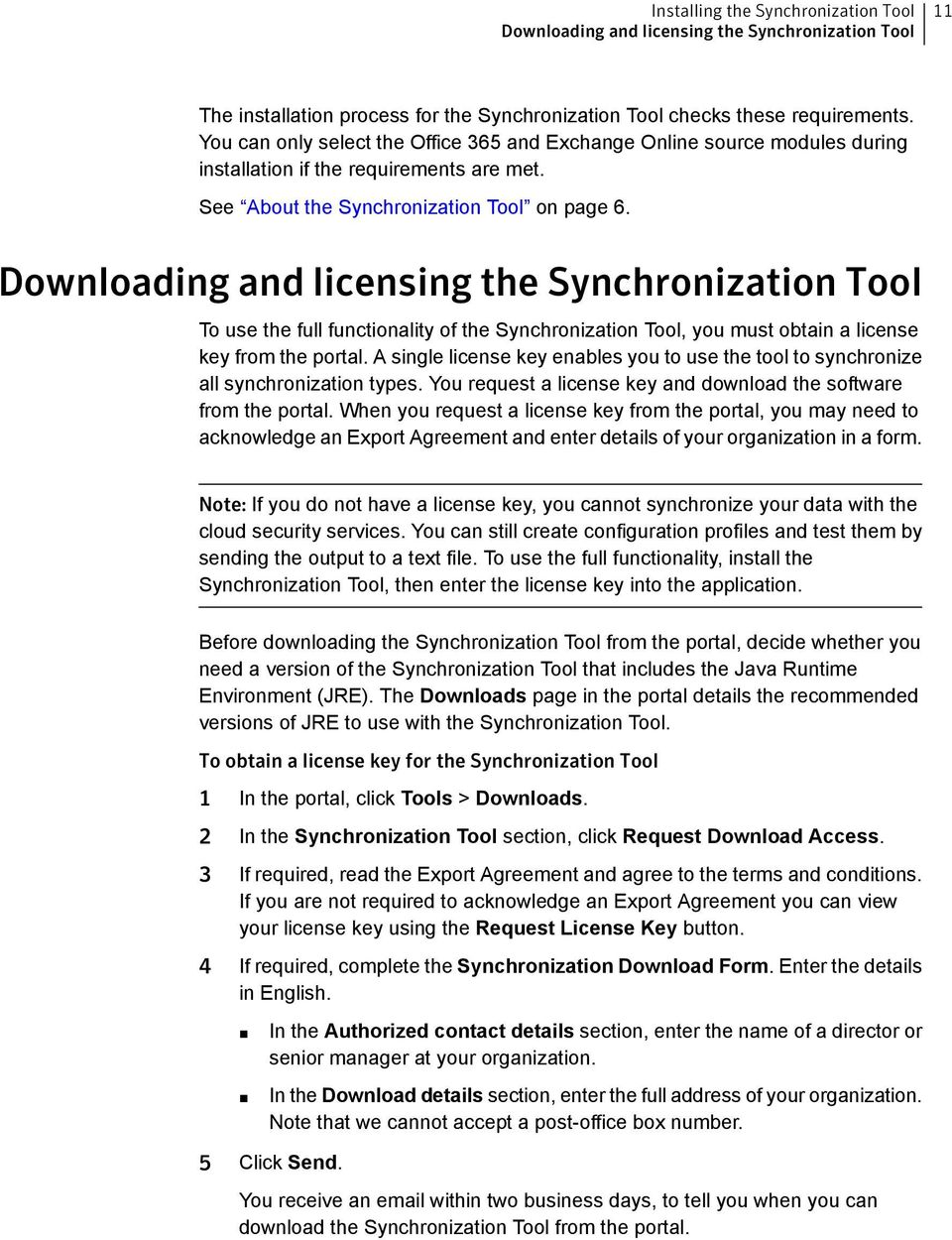 Downloading and licensing the Synchronization Tool To use the full functionality of the Synchronization Tool, you must obtain a license key from the portal.