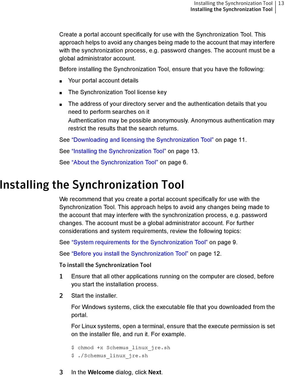 Before installing the Synchronization Tool, ensure that you have the following: Your portal account details The Synchronization Tool license key The address of your directory server and the