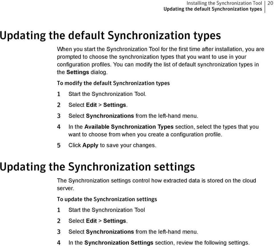 To modify the default Synchronization types 1 Start the Synchronization Tool. 2 Select Edit > Settings. 3 Select Synchronizations from the left-hand menu.