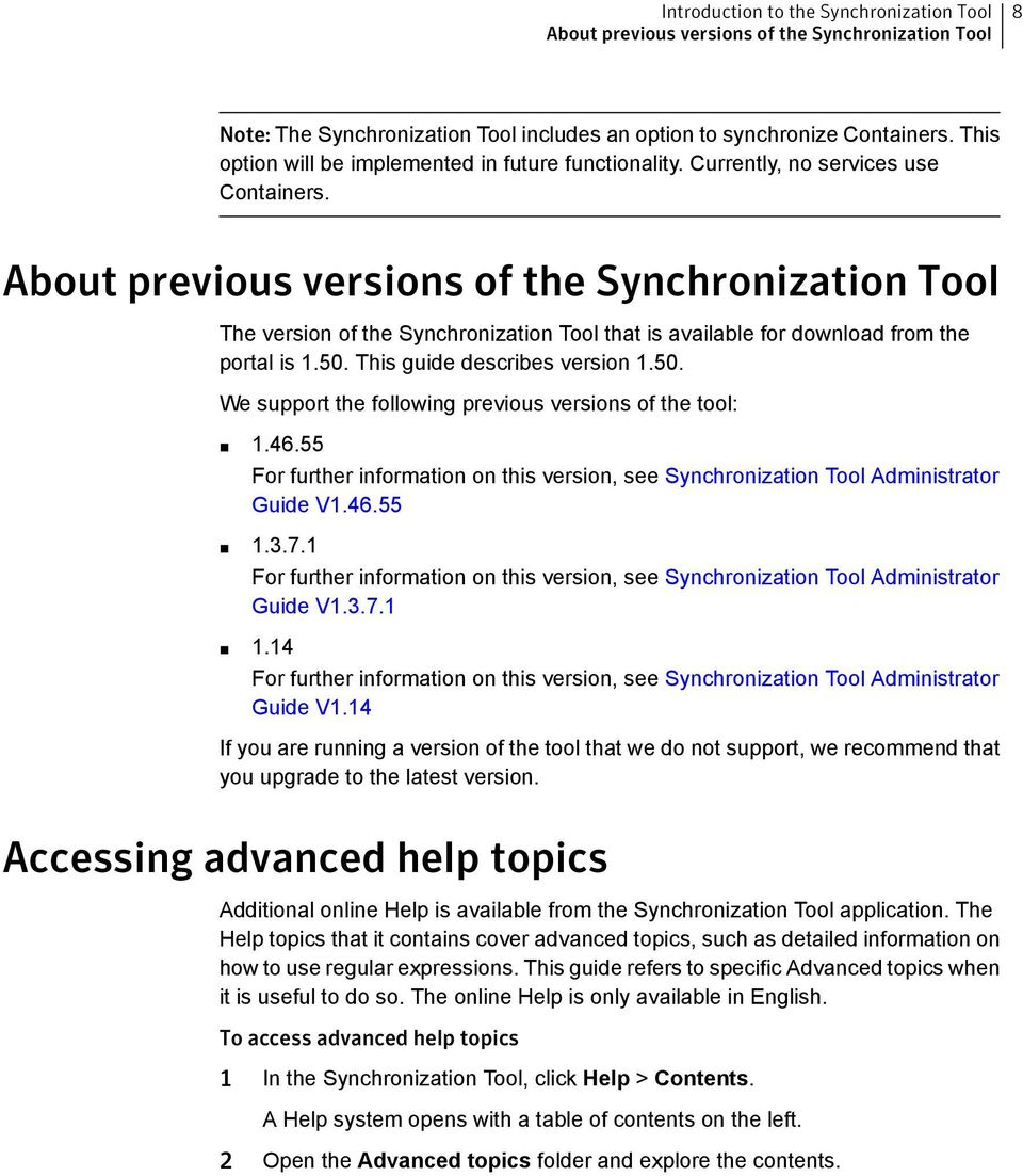 About previous versions of the Synchronization Tool The version of the Synchronization Tool that is available for download from the portal is 1.50.