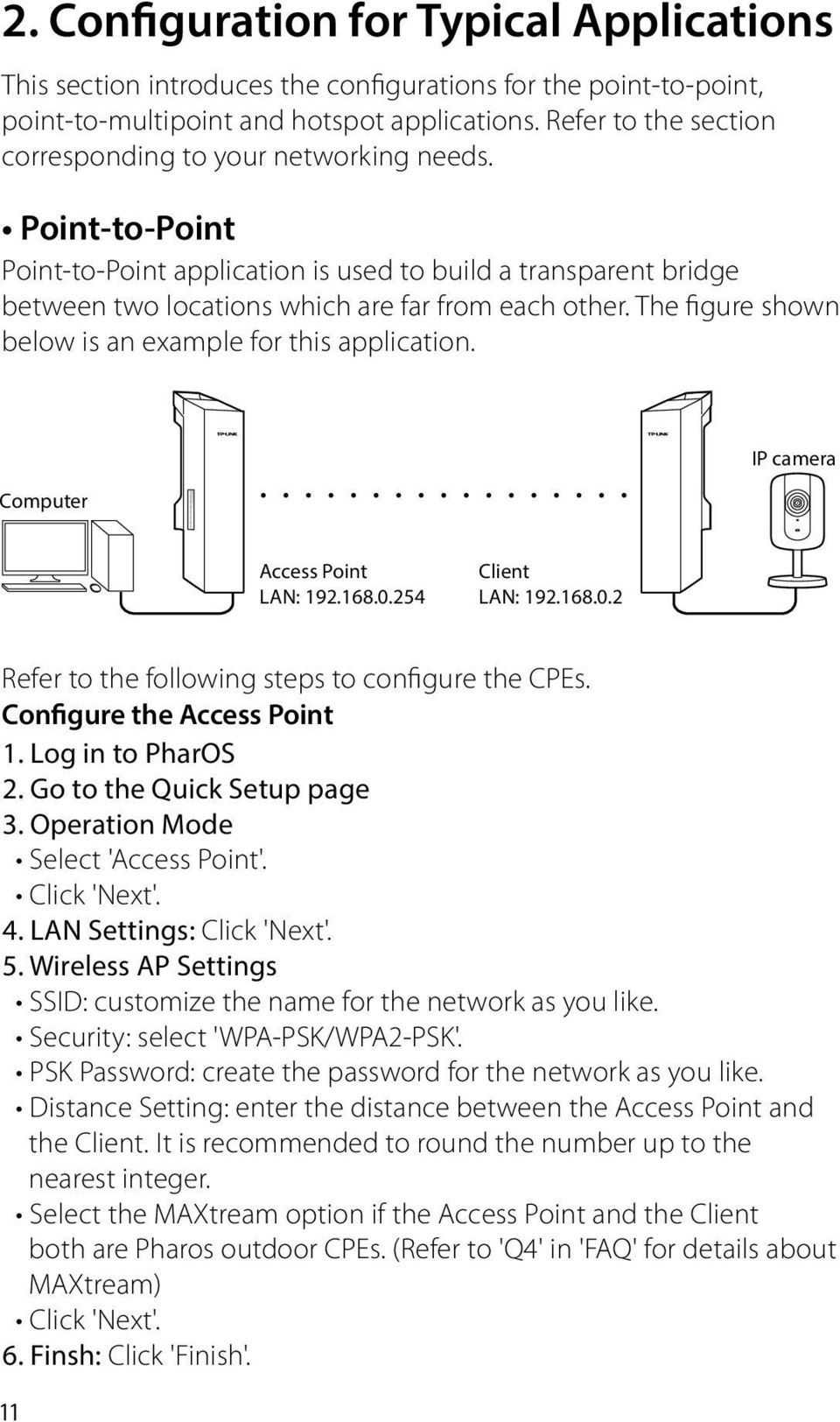 The figure shown below is an example for this application. Computer IP camera Access Point LAN: 192.168.0.254 Client LAN: 192.168.0.2 Refer to the following steps to configure the CPEs.