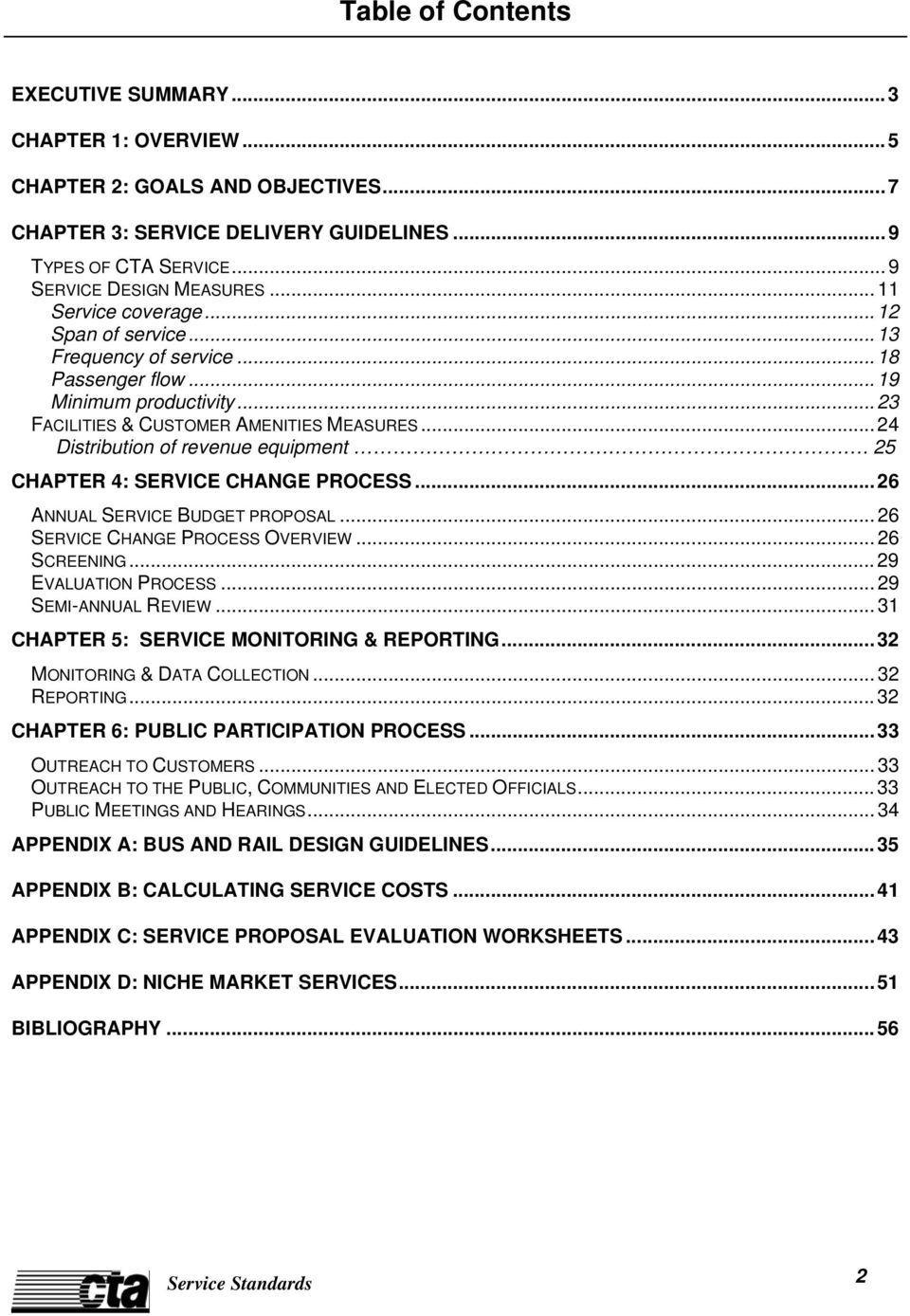 .. 24 Distribution of revenue equipment. 25 CHAPTER 4: SERVICE CHANGE PROCESS... 26 ANNUAL SERVICE BUDGET PROPOSAL... 26 SERVICE CHANGE PROCESS OVERVIEW... 26 SCREENING... 29 EVALUATION PROCESS.